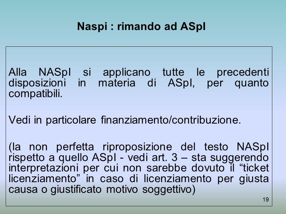 Naspi : rimando ad ASpI Alla NASpI si applicano tutte le precedenti disposizioni in materia di ASpI, per quanto compatibili.