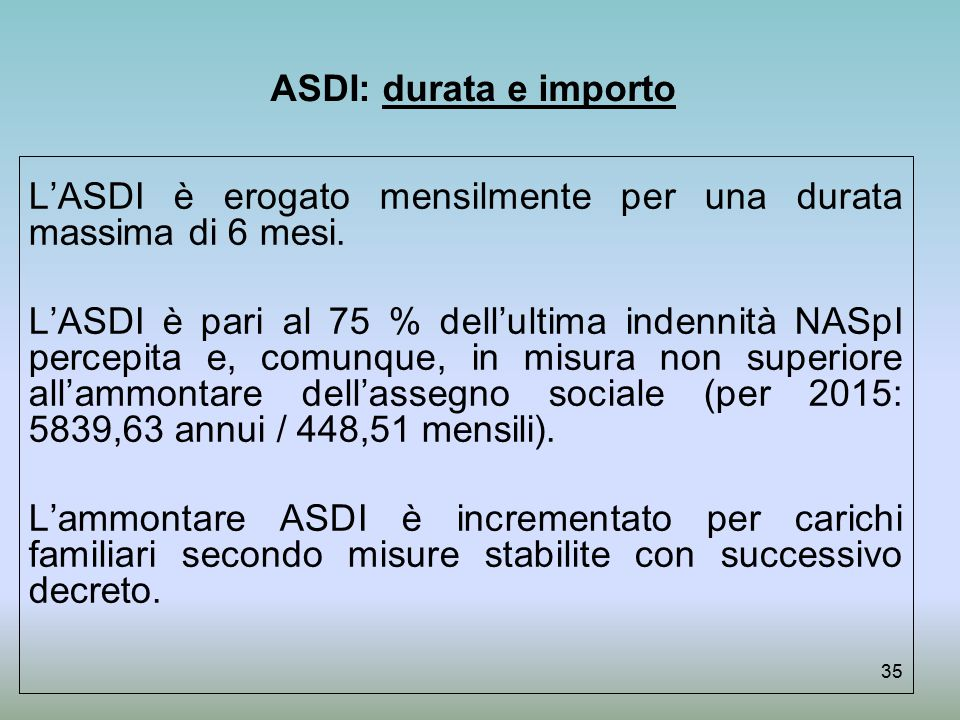 ASDI: durata e importo L'ASDI è erogato mensilmente per una durata massima di 6 mesi.