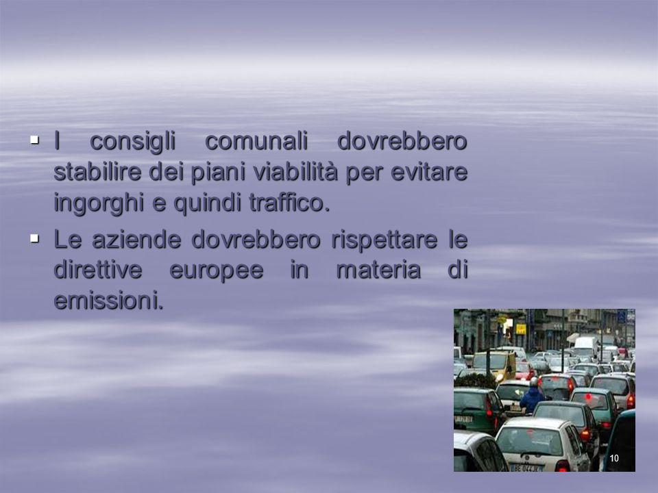 I consigli comunali dovrebbero stabilire dei piani viabilità per evitare ingorghi e quindi traffico.