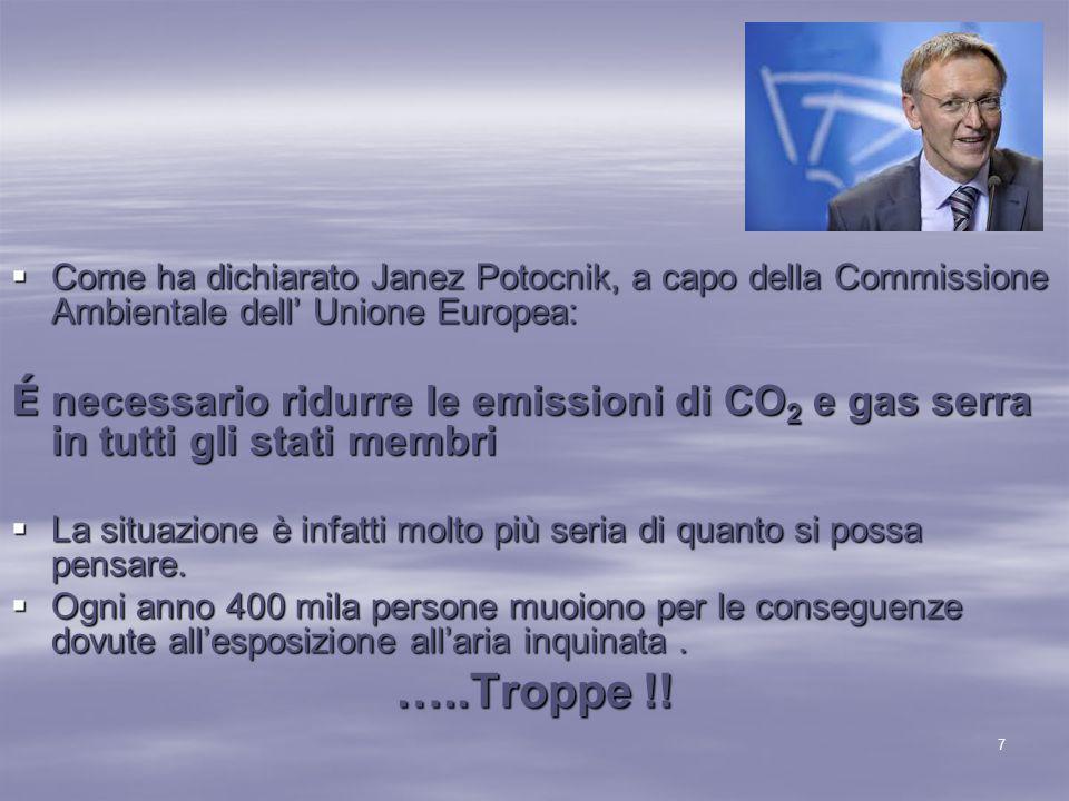 Come ha dichiarato Janez Potocnik, a capo della Commissione Ambientale dell' Unione Europea: