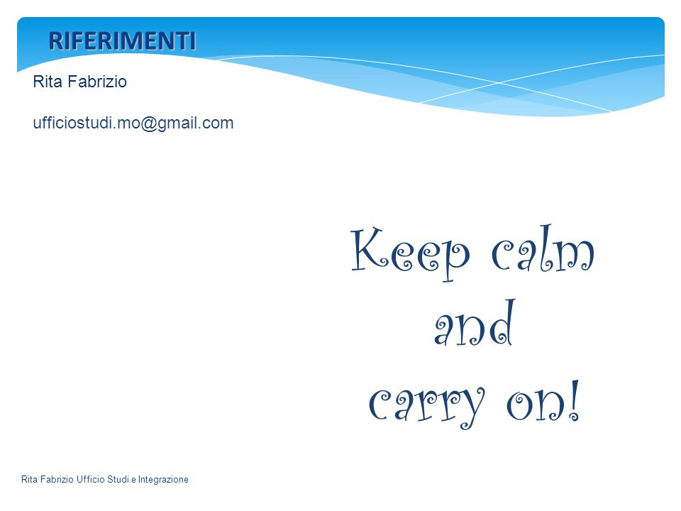 Keep calm and carry on! RIFERIMENTI Rita Fabrizio