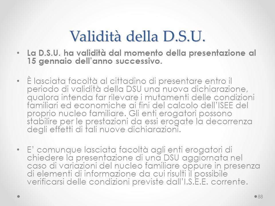 Validità della D.S.U. La D.S.U. ha validità dal momento della presentazione al 15 gennaio dell'anno successivo.