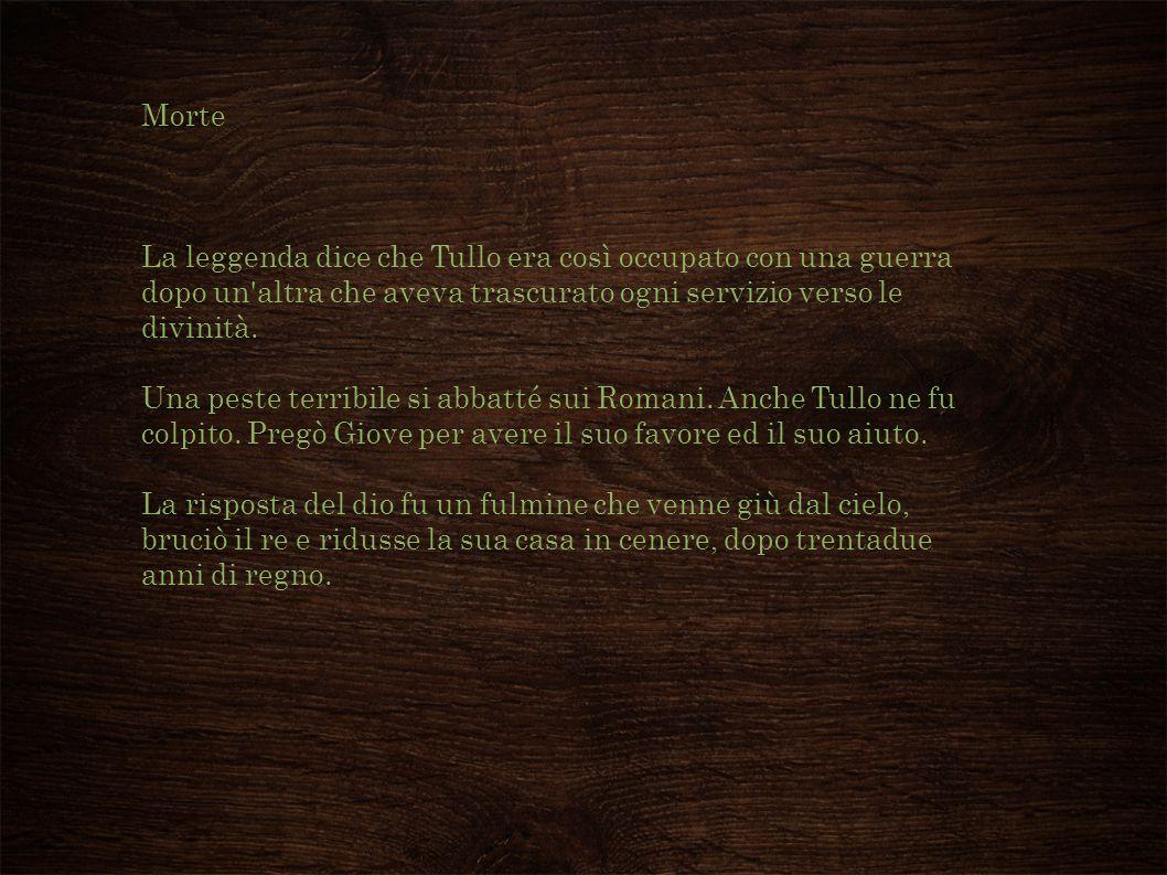 Morte La leggenda dice che Tullo era così occupato con una guerra dopo un altra che aveva trascurato ogni servizio verso le divinità.