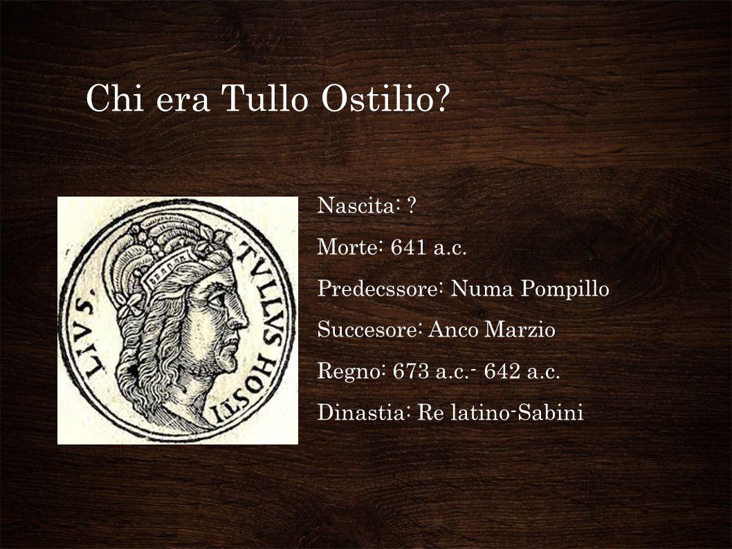 Chi era Tullo Ostilio Nascita: Morte: 641 a.c.