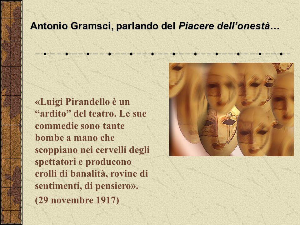 Antonio Gramsci, parlando del Piacere dell'onestà…