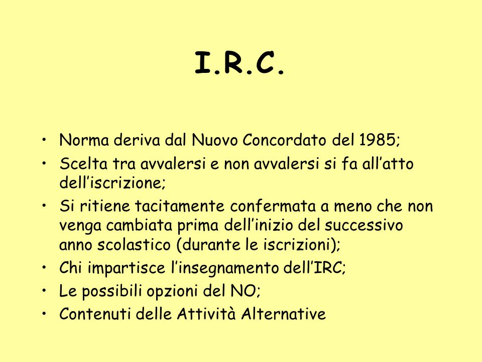 I.R.C. Norma deriva dal Nuovo Concordato del 1985;