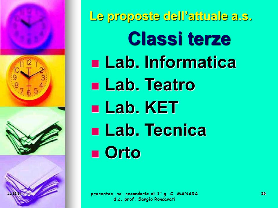 Classi terze Lab. Informatica Lab. Teatro Lab. KET Lab. Tecnica Orto