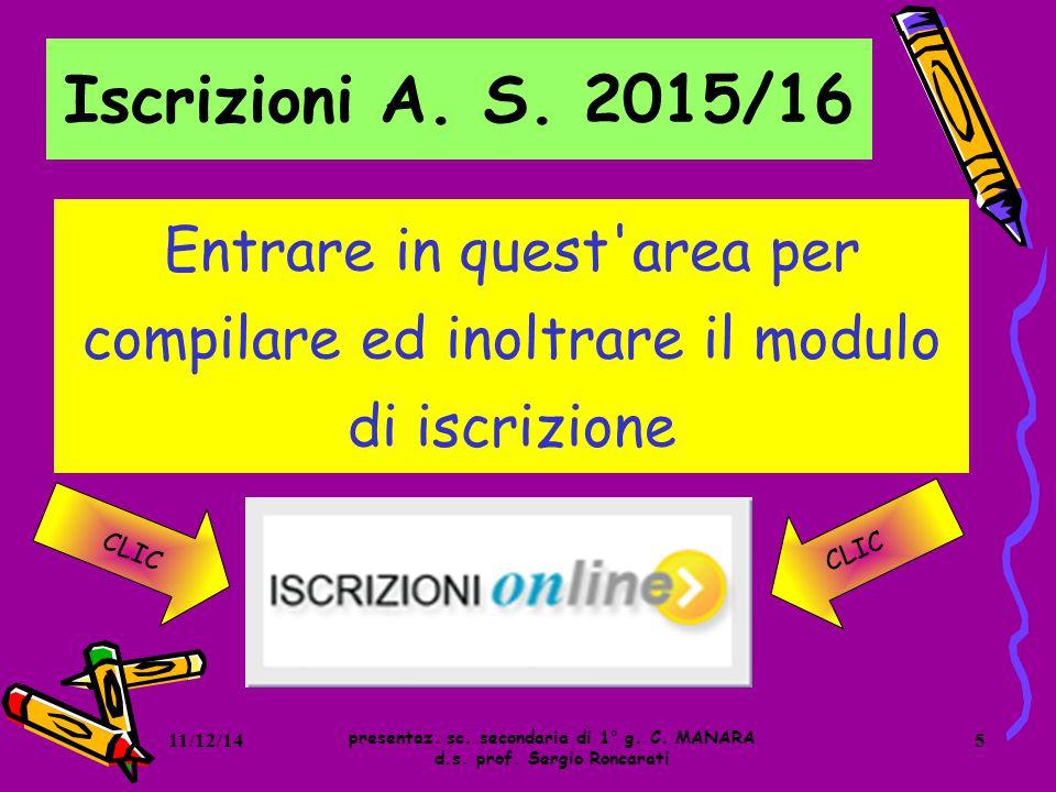 I. C. S. MOROSINI 11/12/14. Iscrizioni A. S. 2015/16. Entrare in quest area per compilare ed inoltrare il modulo di iscrizione.