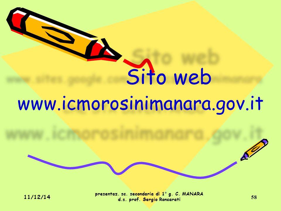 I. C. S. MOROSINI 11/12/14. Sito web. www.icmorosinimanara.gov.it. presentaz. sc. secondaria di 1° g. C. MANARA d.s. prof. Sergio Roncarati.