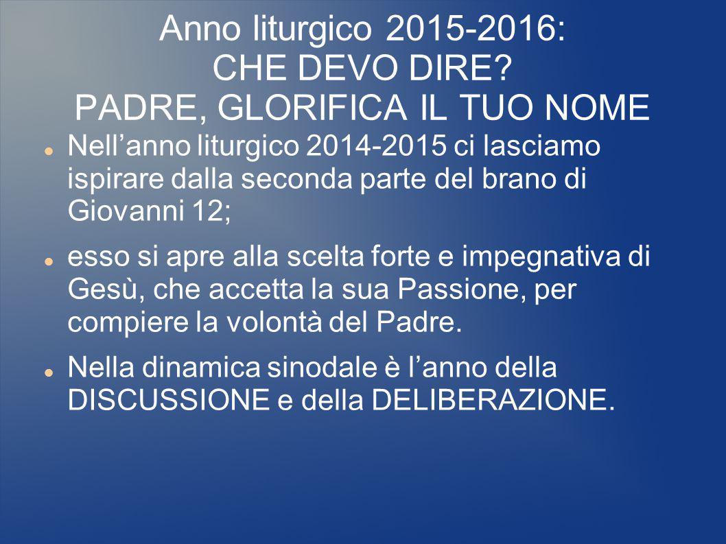 Anno liturgico 2015-2016: CHE DEVO DIRE PADRE, GLORIFICA IL TUO NOME