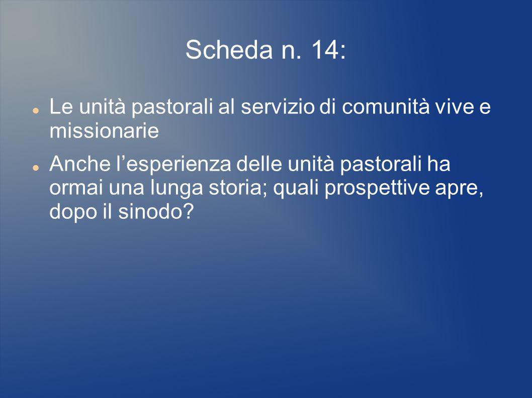 Scheda n. 14: Le unità pastorali al servizio di comunità vive e missionarie.
