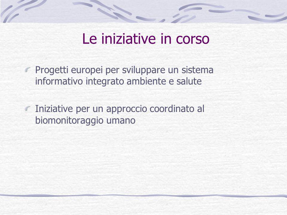 Le iniziative in corso Progetti europei per sviluppare un sistema informativo integrato ambiente e salute.