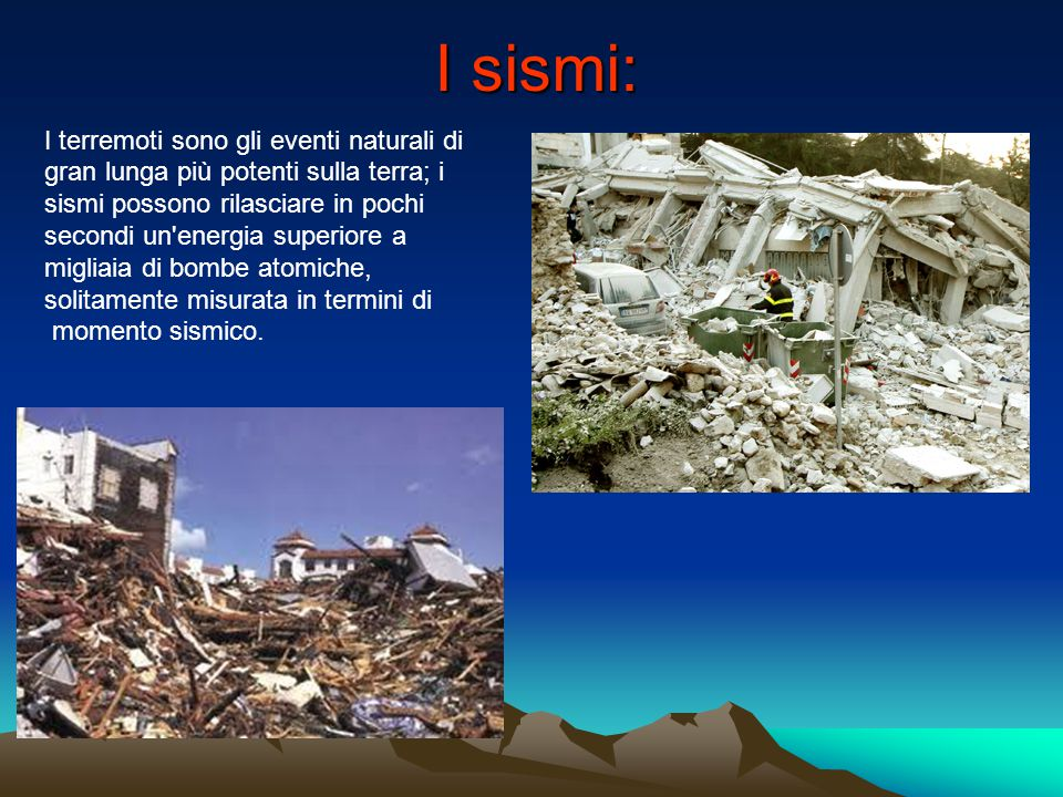 I sismi: I terremoti sono gli eventi naturali di