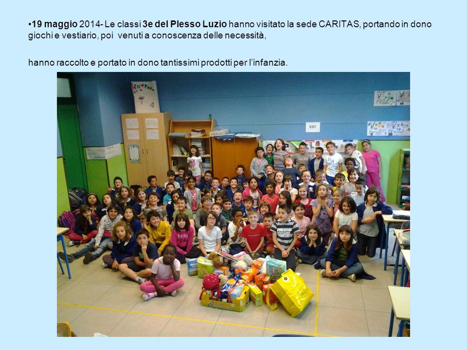 19 maggio 2014- Le classi 3e del Plesso Luzio hanno visitato la sede CARITAS, portando in dono giochi e vestiario, poi venuti a conoscenza delle necessità, hanno raccolto e portato in dono tantissimi prodotti per l'infanzia.