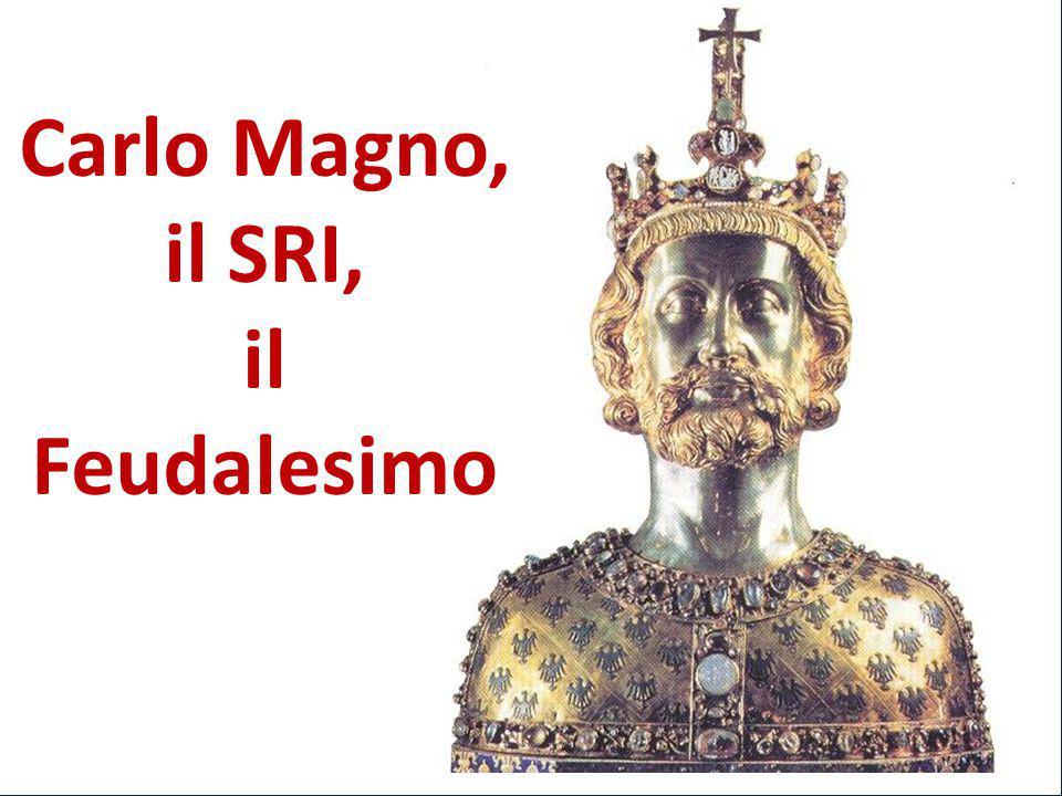 Carlo Magno, il SRI, il Feudalesimo