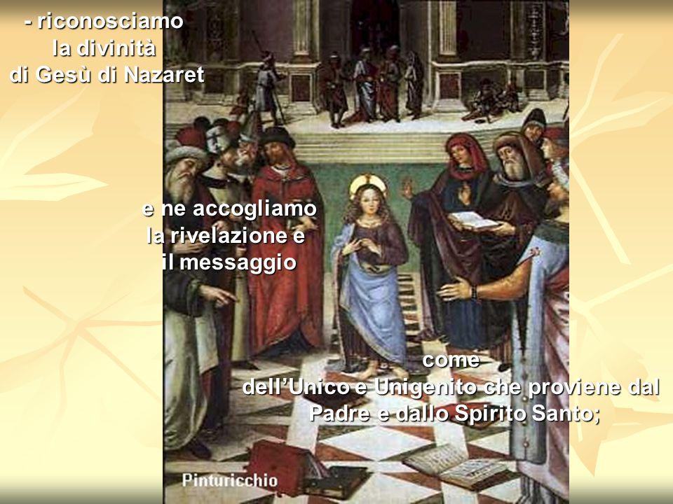 - riconosciamo la divinità di Gesù di Nazaret