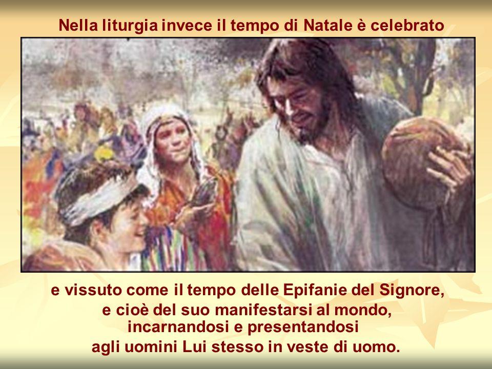 Nella liturgia invece il tempo di Natale è celebrato