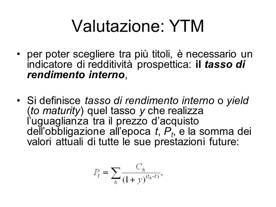 Valutazione: YTM per poter scegliere tra più titoli, è necessario un indicatore di redditività prospettica: il tasso di rendimento interno,