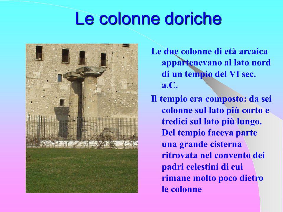 Le colonne doriche Le due colonne di età arcaica appartenevano al lato nord di un tempio del VI sec. a.C.