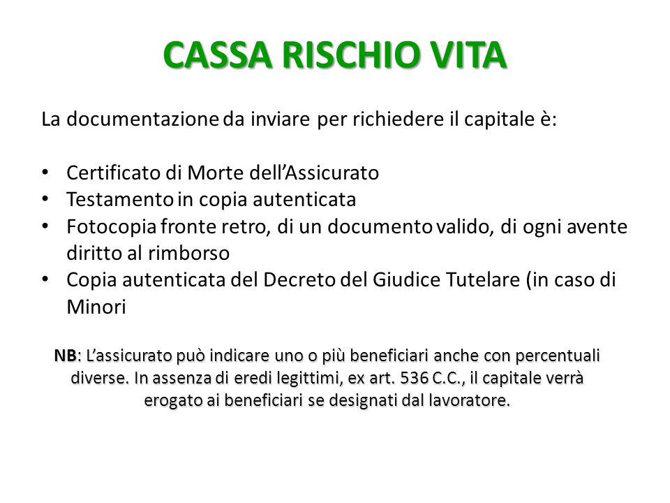 CASSA RISCHIO VITA La documentazione da inviare per richiedere il capitale è: Certificato di Morte dell'Assicurato.
