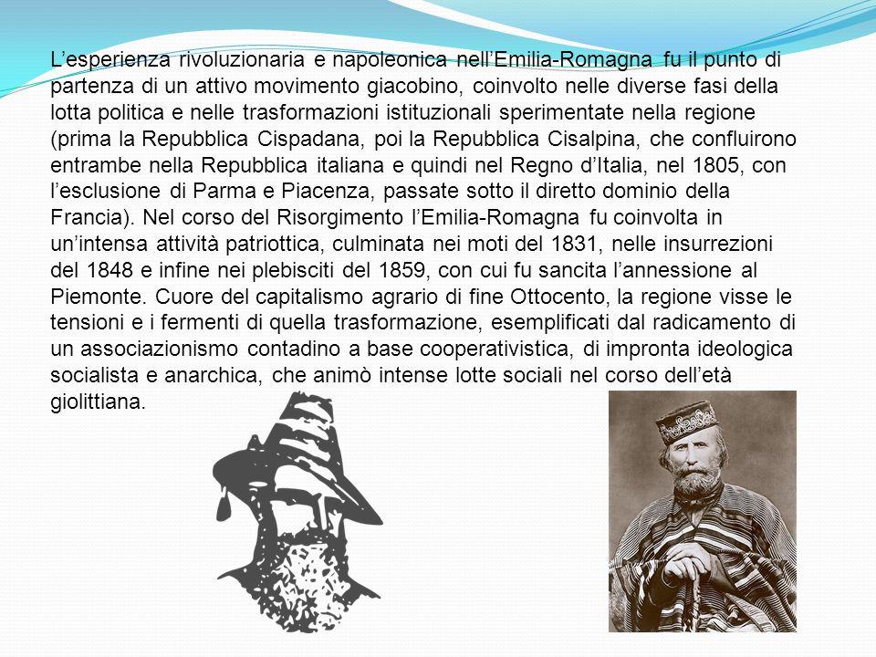 L'esperienza rivoluzionaria e napoleonica nell'Emilia-Romagna fu il punto di partenza di un attivo movimento giacobino, coinvolto nelle diverse fasi della lotta politica e nelle trasformazioni istituzionali sperimentate nella regione (prima la Repubblica Cispadana, poi la Repubblica Cisalpina, che confluirono entrambe nella Repubblica italiana e quindi nel Regno d'Italia, nel 1805, con l'esclusione di Parma e Piacenza, passate sotto il diretto dominio della Francia).