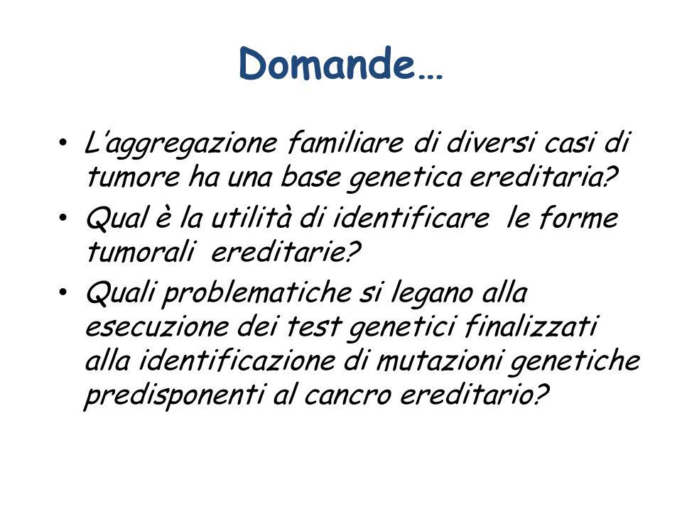 Domande… L'aggregazione familiare di diversi casi di tumore ha una base genetica ereditaria