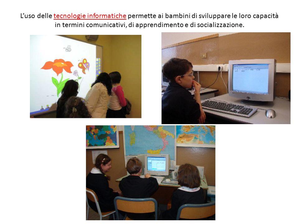 L'uso delle tecnologie informatiche permette ai bambini di sviluppare le loro capacità in termini comunicativi, di apprendimento e di socializzazione.