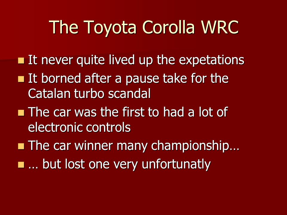 The Toyota Corolla WRC It never quite lived up the expetations