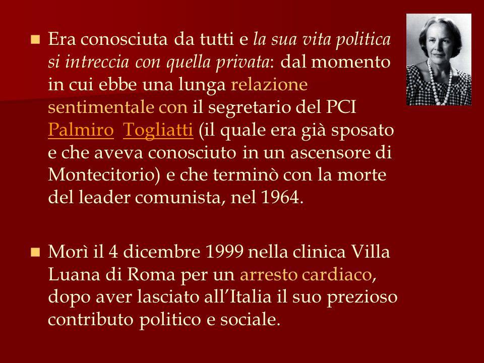 Era conosciuta da tutti e la sua vita politica si intreccia con quella privata: dal momento in cui ebbe una lunga relazione sentimentale con il segretario del PCI Palmiro Togliatti (il quale era già sposato e che aveva conosciuto in un ascensore di Montecitorio) e che terminò con la morte del leader comunista, nel 1964.