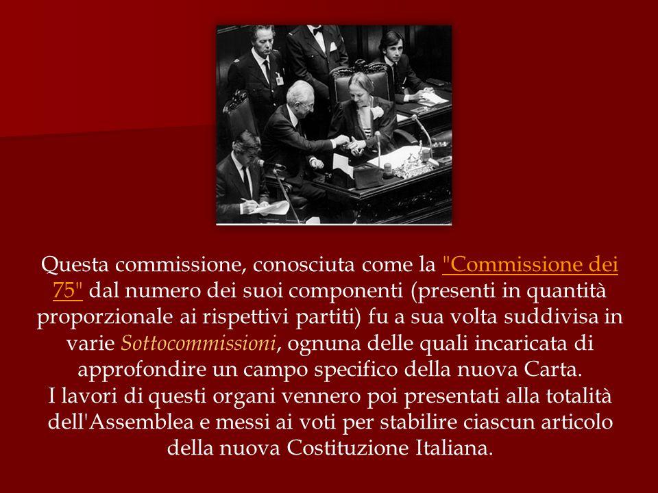 Questa commissione, conosciuta come la Commissione dei 75 dal numero dei suoi componenti (presenti in quantità proporzionale ai rispettivi partiti) fu a sua volta suddivisa in varie Sottocommissioni, ognuna delle quali incaricata di approfondire un campo specifico della nuova Carta.