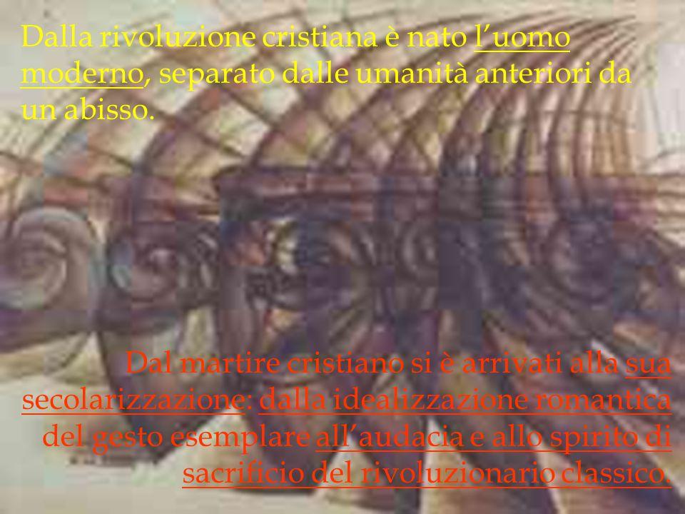 Dalla rivoluzione cristiana è nato l'uomo moderno, separato dalle umanità anteriori da un abisso.