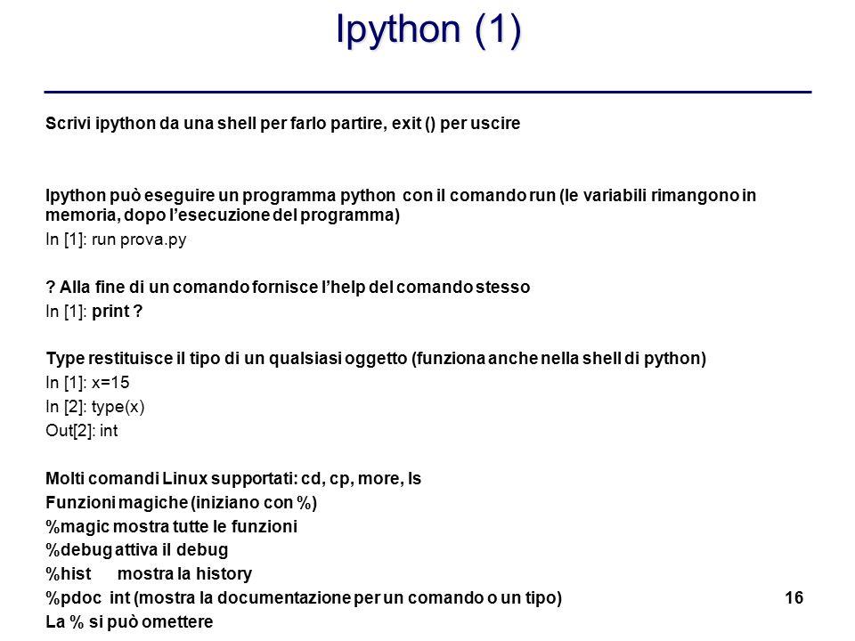 Ipython (1) Scrivi ipython da una shell per farlo partire, exit () per uscire.