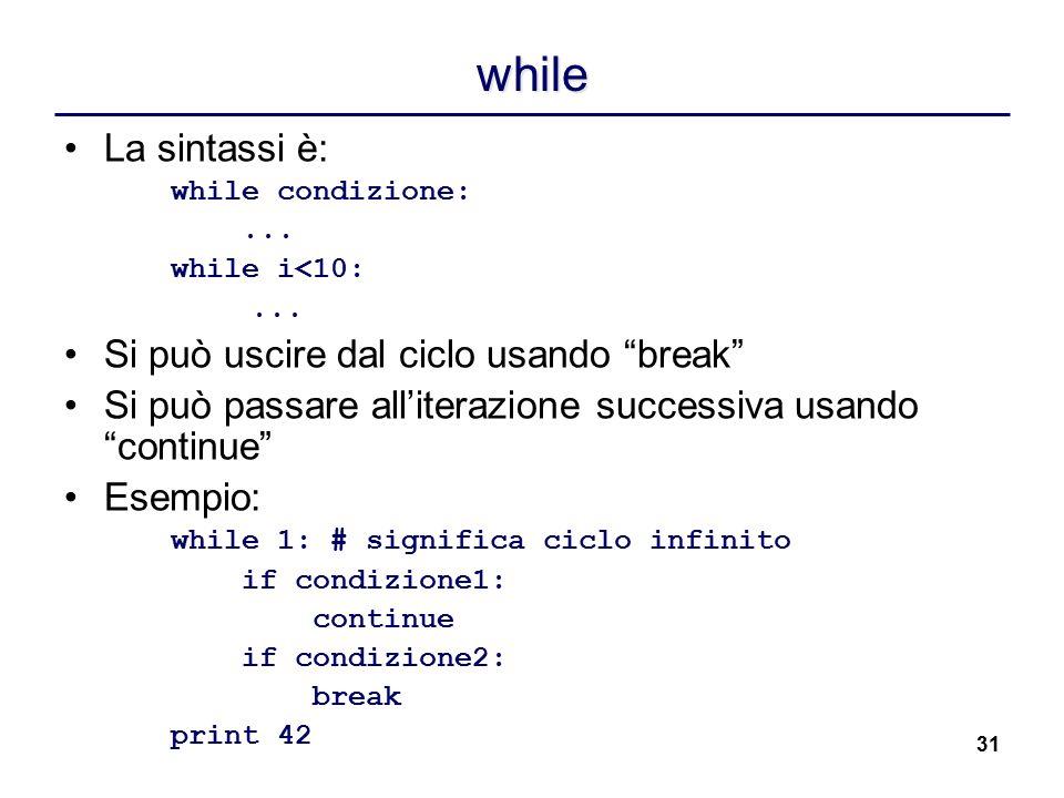 while La sintassi è: Si può uscire dal ciclo usando break
