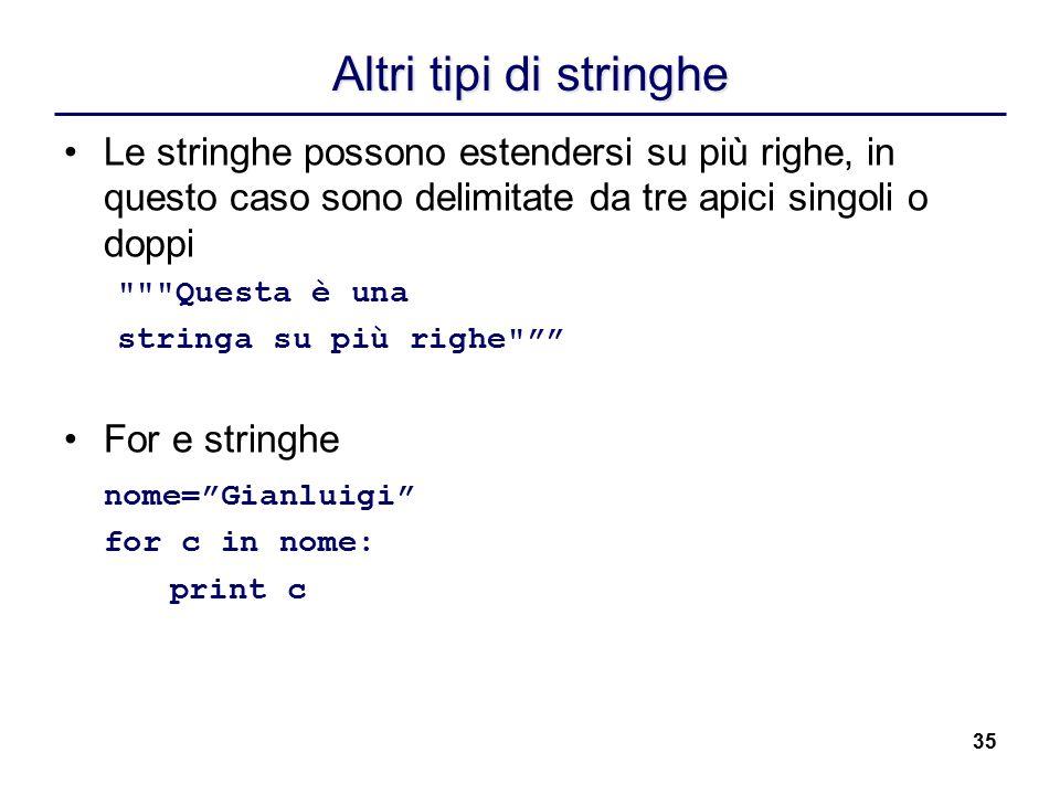 Altri tipi di stringhe Le stringhe possono estendersi su più righe, in questo caso sono delimitate da tre apici singoli o doppi.