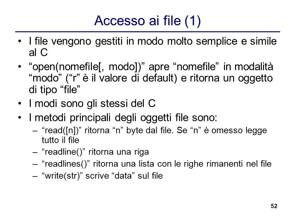 Accesso ai file (1) I file vengono gestiti in modo molto semplice e simile al C.