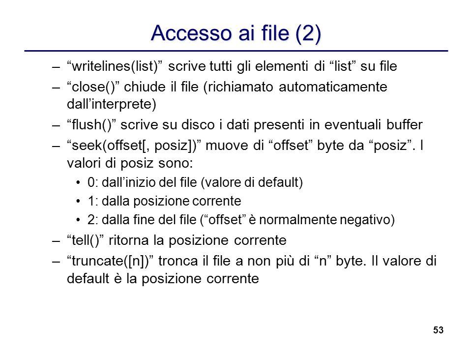 Accesso ai file (2) writelines(list) scrive tutti gli elementi di list su file.