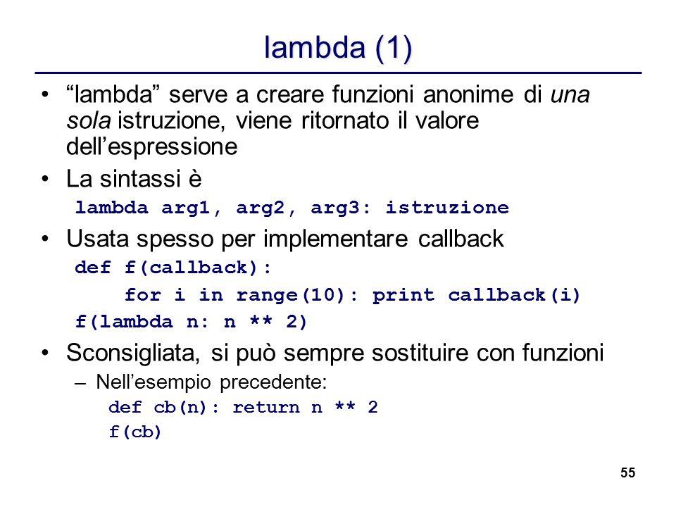 lambda (1) lambda serve a creare funzioni anonime di una sola istruzione, viene ritornato il valore dell'espressione.
