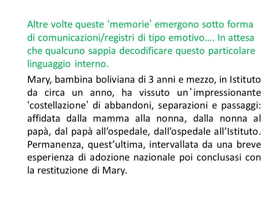 Altre volte queste 'memorie' emergono sotto forma di comunicazioni/registri di tipo emotivo…. In attesa che qualcuno sappia decodificare questo particolare linguaggio interno.