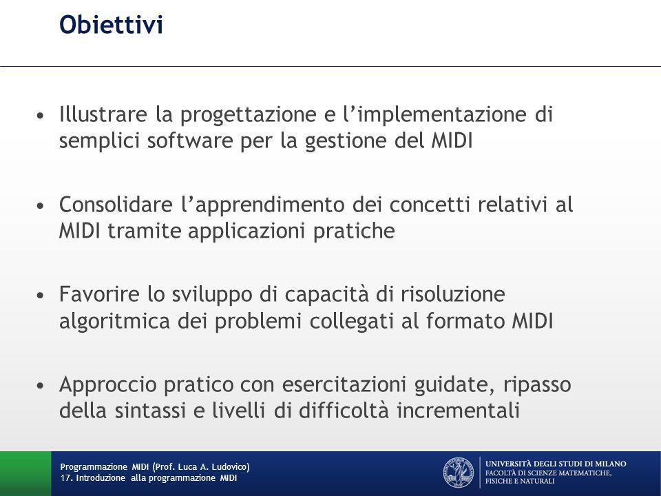 Obiettivi Illustrare la progettazione e l'implementazione di semplici software per la gestione del MIDI.