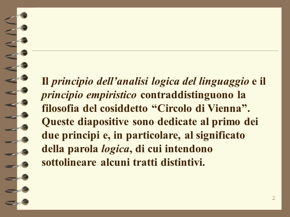 Il principio dell'analisi logica del linguaggio e il principio empiristico contraddistinguono la filosofia del cosiddetto Circolo di Vienna .