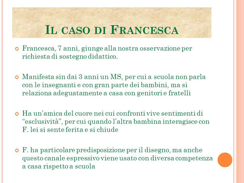 Il caso di Francesca Francesca, 7 anni, giunge alla nostra osservazione per richiesta di sostegno didattico.