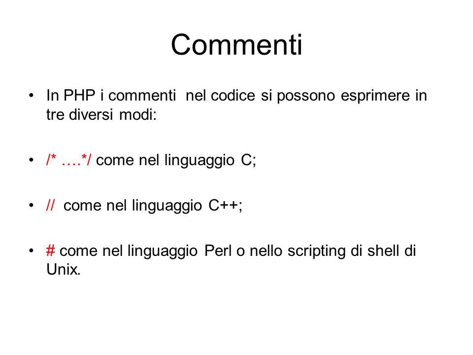 Commenti In PHP i commenti nel codice si possono esprimere in tre diversi modi: /* ….*/ come nel linguaggio C;