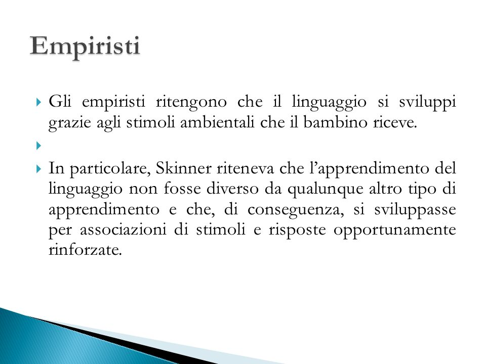 Empiristi Gli empiristi ritengono che il linguaggio si sviluppi grazie agli stimoli ambientali che il bambino riceve.