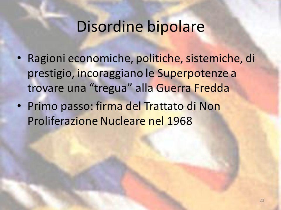 Disordine bipolare Ragioni economiche, politiche, sistemiche, di prestigio, incoraggiano le Superpotenze a trovare una tregua alla Guerra Fredda.