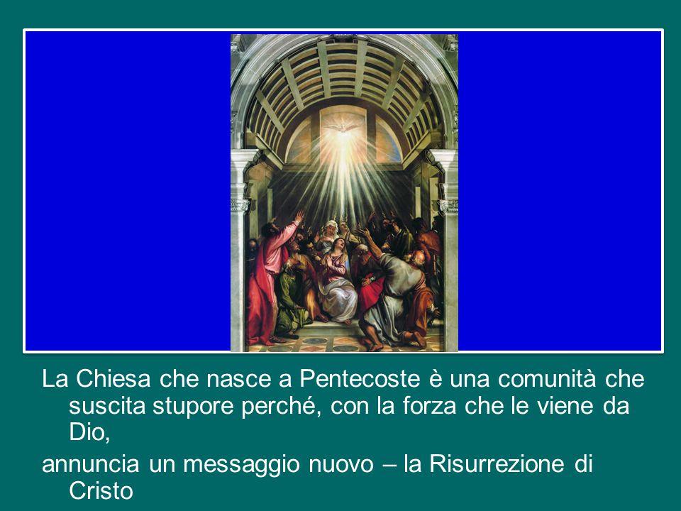 La Chiesa che nasce a Pentecoste è una comunità che suscita stupore perché, con la forza che le viene da Dio, annuncia un messaggio nuovo – la Risurrezione di Cristo – con un linguaggio nuovo – quello universale dell'amore.