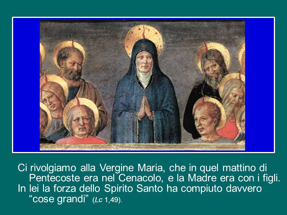 Ci rivolgiamo alla Vergine Maria, che in quel mattino di Pentecoste era nel Cenacolo, e la Madre era con i figli.