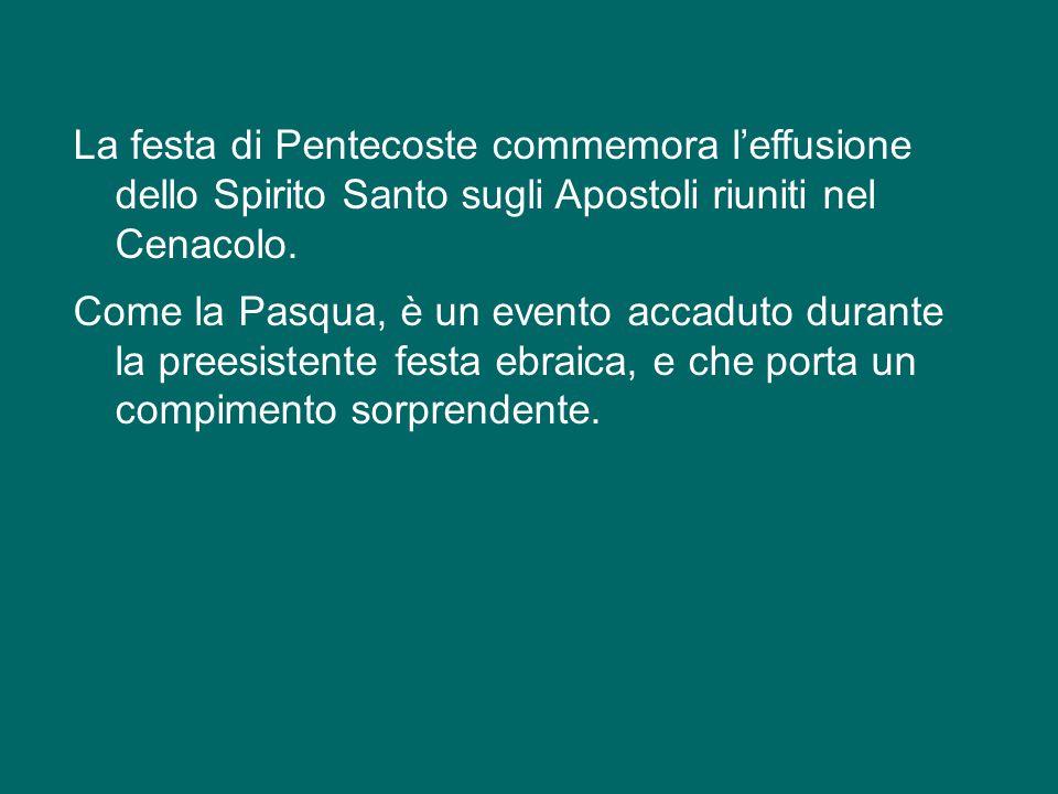 La festa di Pentecoste commemora l'effusione dello Spirito Santo sugli Apostoli riuniti nel Cenacolo.