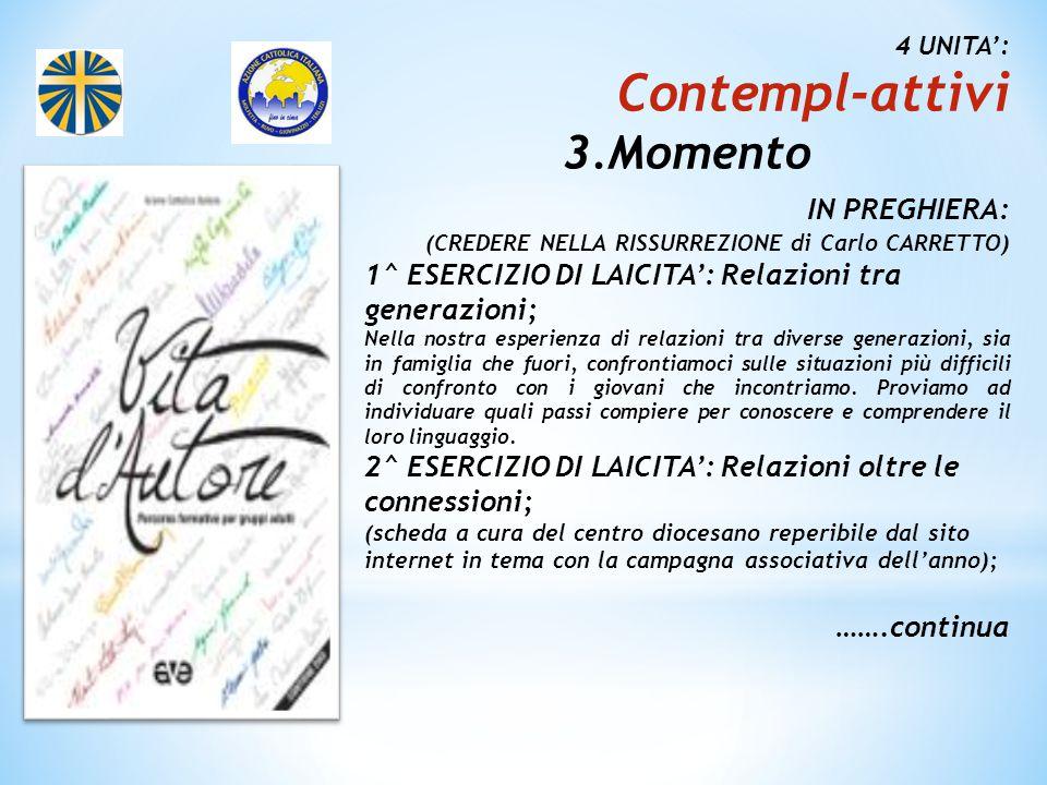 4 UNITA': Contempl-attivi. 3.Momento. IN PREGHIERA: (CREDERE NELLA RISSURREZIONE di Carlo CARRETTO)