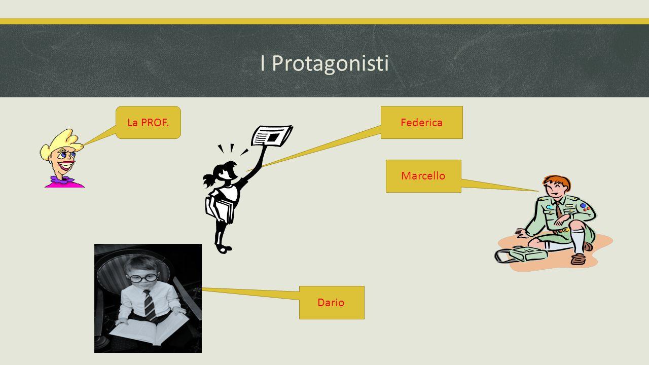 I Protagonisti La PROF. Federica Marcello Dario