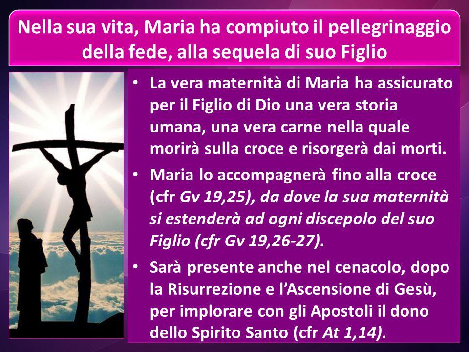 Nella sua vita, Maria ha compiuto il pellegrinaggio della fede, alla sequela di suo Figlio